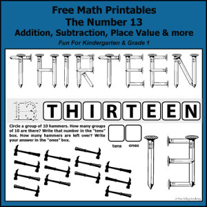 Free math printables for Kindergarten and Grade 1. The number 13: addition, subtraction, number bonds, place value, writing thirteen in words, and more.